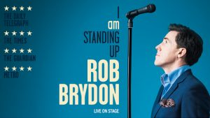 Rob Brydon : I Am Standing Up @ The Princess Royal Theatre | Wales | United Kingdom