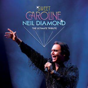 SWEET CAROLINE - Neil Diamond, the Ultimate Tribute @ The Princess Royal Theatre